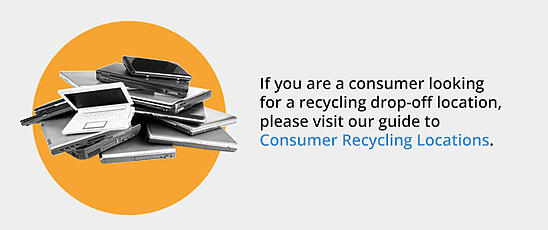 If you are a consumer looking for a recycling drop-off location, please visit our guide to Consumer Recycling Locations.