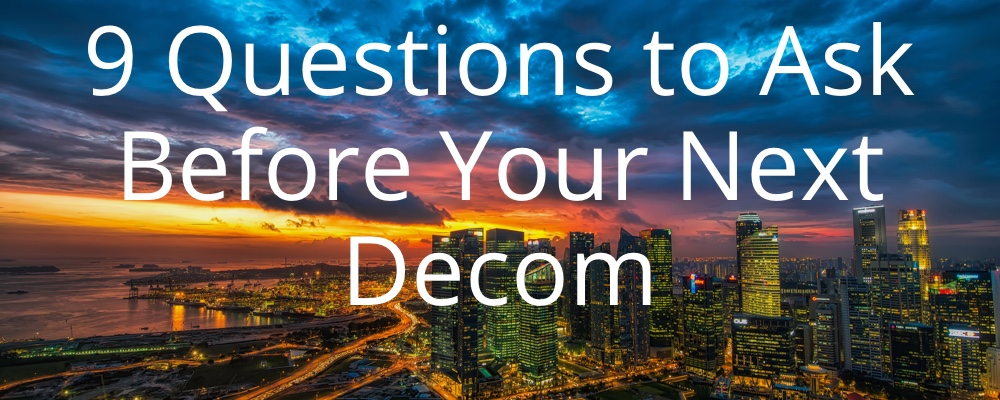 Risk Assessment: 9 Questions You Should Ask Before Your Next Decom