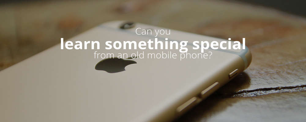 Can you learn something special from an old mobile phone?