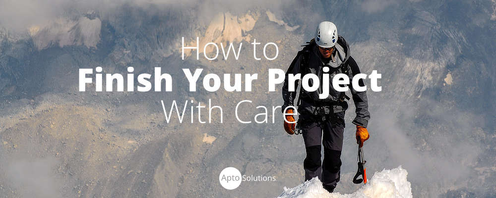 How to Finish Your Project With Care