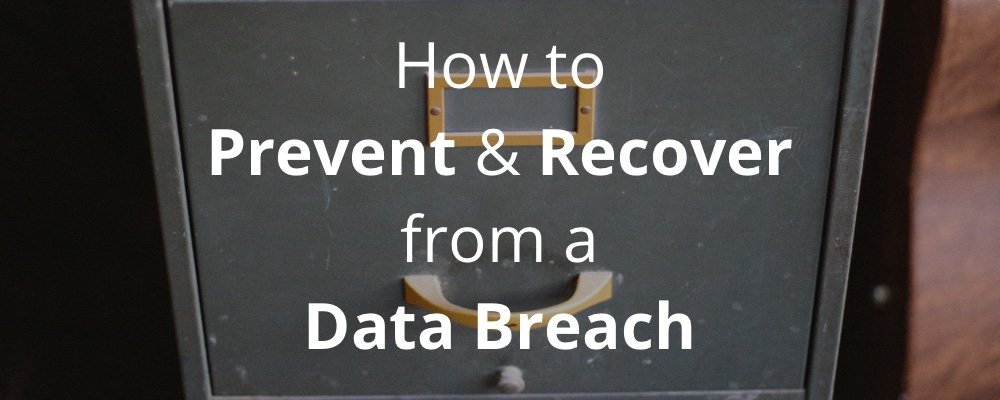 10 Ways to Prevent a Data Breach, and 5 Things to Do if it Happens