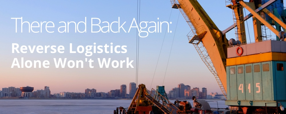 There and Back Again: Reverse Logistics Alone Won't Work