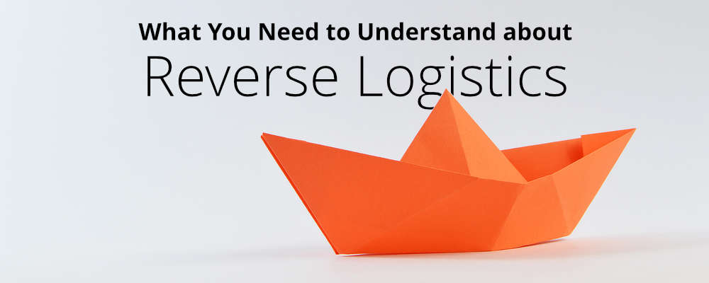 What You Need to Understand about Reverse Logistics